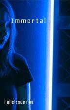 Immortal by FelicityRivera1