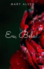 Eu, Bela! by MarianaAlves99