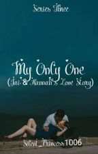 My Only One (Series Three) by Silent_Princess1006