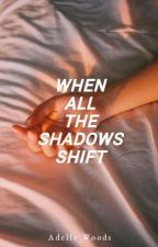 when all the shadows shift by adellewoods