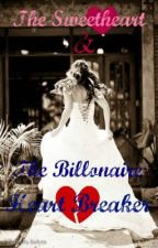 The Sweetheart & The Billionaire Heart Breaker (Completed) by 8o8_iNSANiTY