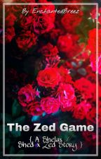 The Zed Game (A Shelax / Shed x Zed Story) by EnchantedBreez