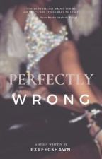 Perfectly Wrong  by Pxrfecshawn