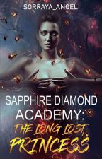 Sapphire Diamond academy: The Long Lost Princess (COMPLETED) by Sorraya_angel
