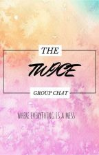 The Twice Group Chat by TheDashinatorGirl