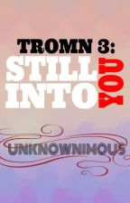 TROMN 3: Still Into You (COMPLETED) by Unknownimous