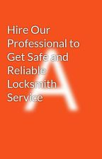 Hire Our Professional to Get Safe and Reliable Locksmith Service by adriennebarn
