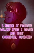 5 Nights at Freddy's - William Afton X Reader | One Shot (Homicidal Husband) by YummyGhost