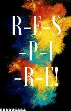 R-E-S-P-I-R-E! by eusoucasa