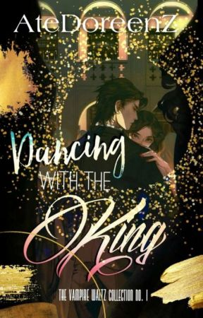 Dancing with the King (BOOK 1 of The Vampire Waltz Collection) by atedoreenz