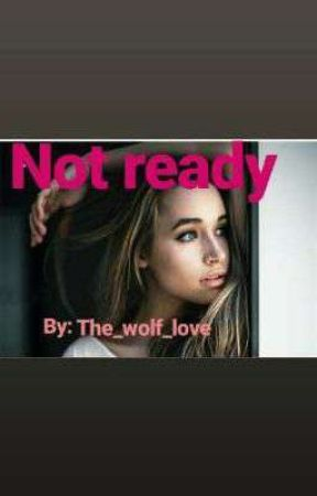 Not Ready by The_Wolf_love