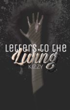 Letters to the Living by KizzyDoe