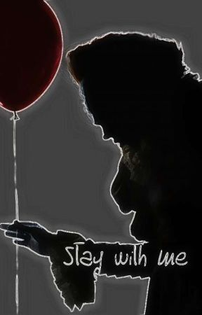 Stay with me (Pennywise X Reader) by Stupid_Loser_V