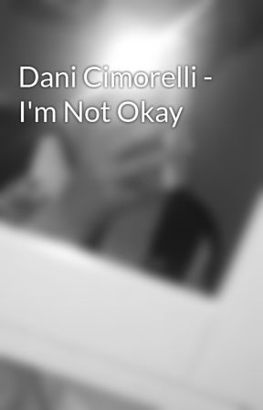 Dani Cimorelli - I'm Not Okay by NoahTheBoi