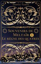 Souvenirs de Meltaïr n°1: Le règne des quatre by Esopine