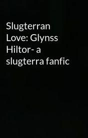 Slugterran Love: Glynss Hiltor- a slugterra fanfic by Slugterrancat