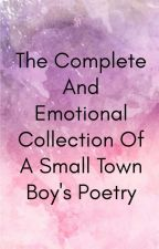 The Complete And Emotional Collection Of A Small Town Boy's Poetry by forevermidnight312