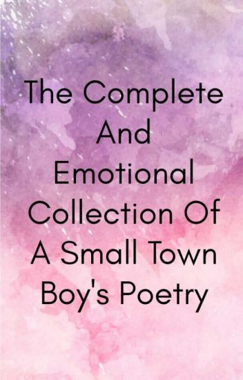 The Complete And Emotional Collection Of A Small Town Boy's Poetry