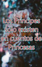 Los Príncipes solo existen en cuentos de Princesas by Loida_Esther10