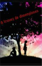 Atravez de las dimenciones  by soto2345