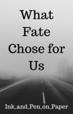 What Fate Chose for Us- A Lalin's Curse Fanfic {HIATUS} by Ink_and_Pen_on_Paper
