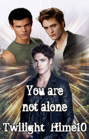You are not alone [Twilight Fanfic] - Ch  5 That sounds fun