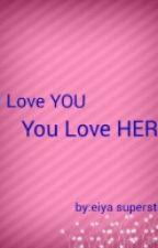 I love you you love her by EiyaSuperstar