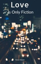 Love Is Only Fiction by NovaOfTheNight