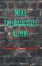 Mike Personality blurbs by masterqueen4513