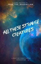 All These Strange Creatures (DW/TVD/TO crossover) by _jess_the_ravenclaw_