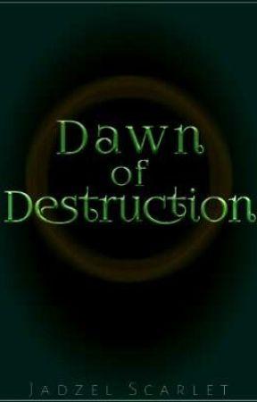 Dawn Of Destruction by JadzelScarlet