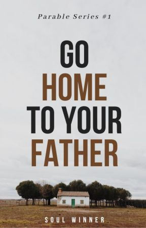 Go Home to Your Father (Parable Series #1) by optimystique
