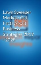 Lawn Sweeper Market : Get Facts About Business Strategies 2019 - 2028 by researchreport12