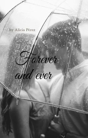 Forever and ever by AliciaPerez2005