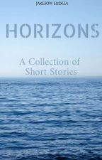 Horizons: A Collection of Short Stories by Jakeson0327