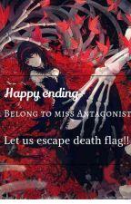 Happy ending belong to Miss Antagonist,Let us escape death flag!! by kinmiko