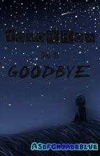 Tomorrow is a Goodbye ( One Shot ) by asdfghjadeblue