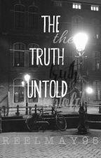 THE TRUTH UNTOLD•(The 3 Best Of Friends )• [ON-GOING] by ReelMay95
