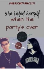 She killed herself when the party's over  by Rikersonlyprincess1