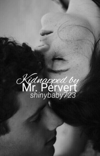 Kidnapped By Mr. Pervert