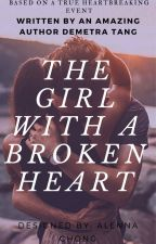 The Girl With A Broken Heart by DemetraTang