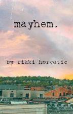 mayhem. by RikkiHorvatic