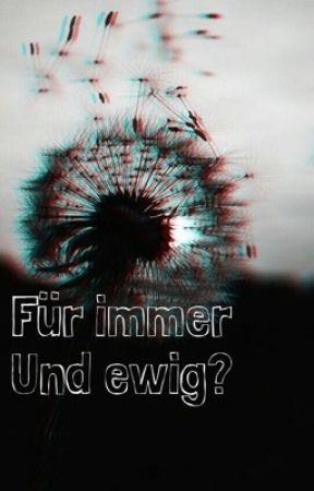 Für immer und ewig? by Dream_it_believe_it
