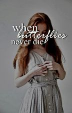 When Butterflies Never Die by Rainwilde