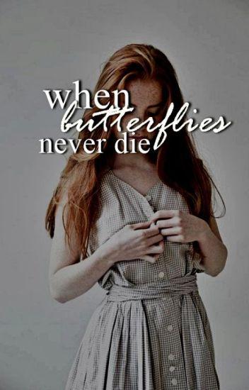 When Butterflies Never Die