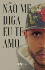 Não Me Diga Eu Te Amo by GuilhermeOliveira795
