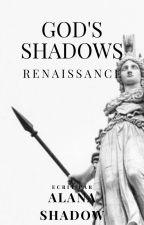 God's Shadows -Renaissance- by alanashadow8