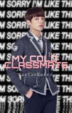 My Cold Classmate by TaeTaeKaren