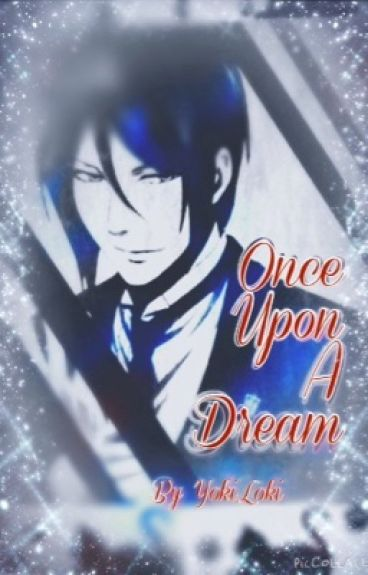 Once Upon A Dream *Sebastian Michaelis* (Black Butler Fanfiction)