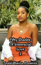 Fifty Shades Of Interracial Love 2 by QueenBianca_